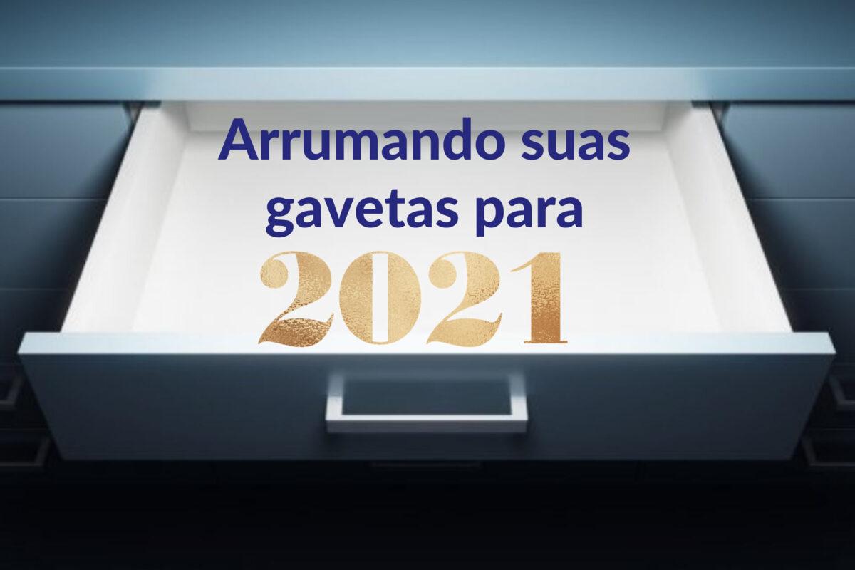 Arrumando suas Gavetas antes de 2021